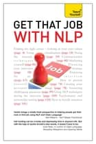 Get That Job with NLP - From application and cover letter, to interview and negotiation ebook by Jackie Arnold