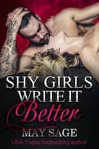Shy Girls Write It Better ebook by May Sage