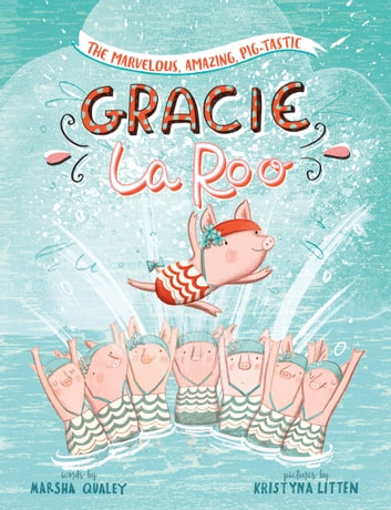 The Marvelous, Amazing, Pig-Tastic Gracie LaRoo! ebook by Marsha Qualey
