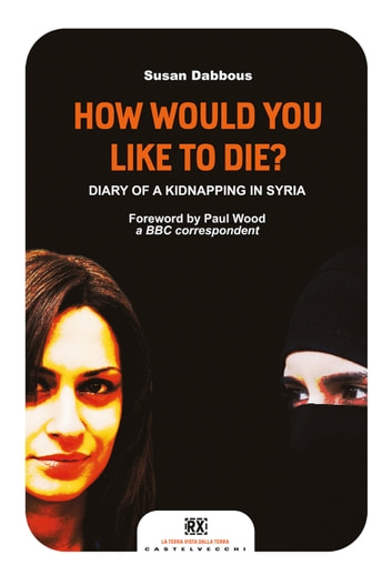 How would you like to die? - Diary of a kidnapping in Syria eBook by Susan Dabbous