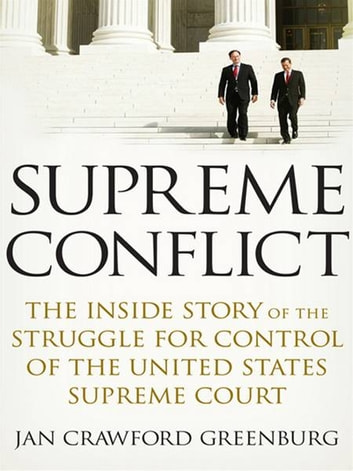 Supreme Conflict - The Inside Story of the Struggle for Control of the United States Supreme Court ebook by Jan Crawford Greenburg