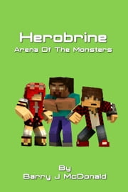 Herobrine Arena Of The Monsters ebook by Barry J McDonald