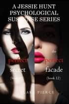 Jessie Hunt Psychological Suspense Bundle: The Perfect Secret (#11) and The Perfect Facade (#12) ebook by
