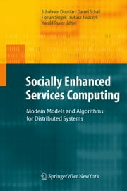 Socially Enhanced Services Computing - Modern Models and Algorithms for Distributed Systems ebook by