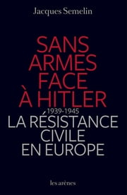 Sans armes face à Hitler ebook by Jacques Semelin