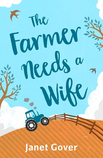 The Farmer Needs a Wife - An irresistibly fresh and funny romance ebook by Janet Gover