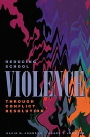 Reducing School Violence Through Conflict Resolution ebook by Johnson, David W., Jr.