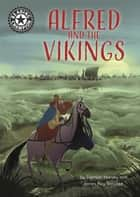 Alfred and the Vikings - Independent Reading 18 ebook by Damian Harvey, James Rey Sanchez
