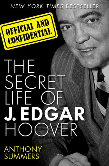 Official and Confidential - The Secret Life of J. Edgar Hoover ebook by Anthony Summers