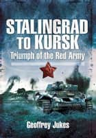 Stalingrad to Kursk ebook by Jukes, Geoffrey