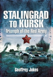 Stalingrad to Kursk - Triumph of the Red Army ebook by Jukes, Geoffrey