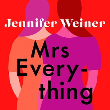 Mrs Everything - 'If you have time for only one book this summer, pick this one' New York Times audiobook by Jennifer Weiner