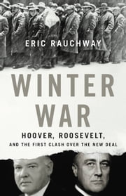 Winter War - Hoover, Roosevelt, and the First Clash Over the New Deal ebook by Eric Rauchway