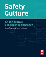 Safety Culture - An Innovative Leadership Approach ebook by Nathan Crutchfield,James Roughton