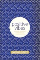 Positive Vibes - Inspiring Thoughts for Change and Transformation ebook by Gordon Smith