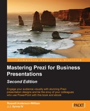 Mastering Prezi for Business Presentations - Second Edition ebook by Russell Anderson-Williams,J.J. Sylvia IV