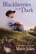 Blackberries in the Dark ebook by Mavis Jukes