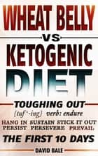 Wheat Belly vs Ketogenic Diet ebook by David Bale