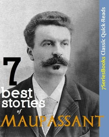 7 Best Stories of Maupassant - 7SeriesBooks Classic Quick-Reads, #2 ebook by Michael Stern