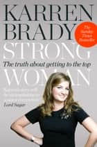 Strong Woman: The Truth About Getting to the Top 電子書 by Karren Brady
