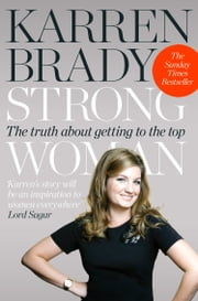 Strong Woman: The Truth About Getting to the Top ebook by Karren Brady