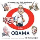 O is for Obama - An Irreverent A-to-Z Guide to Washington and Beltway Politics eBook by Dana Milbank, Mark Anderson