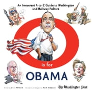 O is for Obama - An Irreverent A-to-Z Guide to Washington and Beltway Politics ebook by Dana Milbank,Mark Anderson