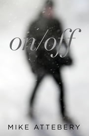 On/Off: A Jekyll and Hyde Story ebook by Mike Attebery