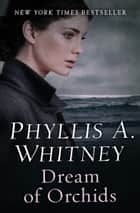 Dream of Orchids ebook by Phyllis A. Whitney