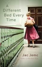 A Different Bed Every Time ebook by Jac Jemc