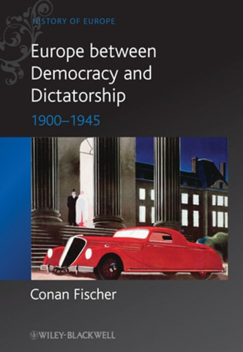 Europe between Democracy and Dictatorship - 1900 - 1945 ebook by Conan Fischer