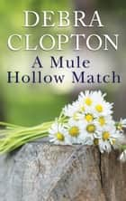 A Mule Hollow Match ebook by Debra Clopton