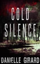 Cold Silence ebook by Danielle Girard
