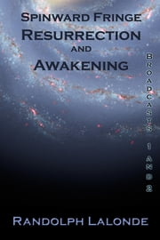 Spinward Fringe Broadcasts 1 and 2: Resurrection and Awakening ebook by Randolph Lalonde