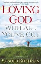Loving God with All You've Got ebook by Sunder Krishnan