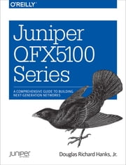 Juniper QFX5100 Series - A Comprehensive Guide to Building Next-Generation Networks ebook by Douglas Richard Hanks Jr.
