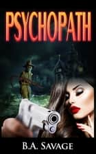 Psychopath (A Private Detective Mystery Series of crime mystery novels Book 10) ebook by B.A. Savage