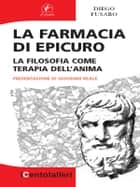 La farmacia di Epicuro - La filosofia come terapia dell'anima ebook by Diego Fusaro