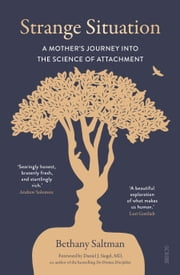 Strange Situation - a mother's journey into the science of attachment ebook by Bethany Saltman, Daniel J. Siegel, MD