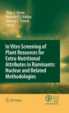In vitro screening of plant resources for extra-nutritional attributes in ruminants: nuclear and related methodologies ebook by Philip E. Vercoe,Harinder P.S. Makkar,Anthony C. Schlink