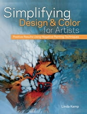 Simplifying Design & Color for Artists - Positive Results Using Negative Painting Techniques ebook by Linda Kemp