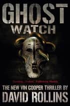 Ghost Watch: A Vin Cooper Novel 4 ebook by David Rollins