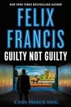 Guilty Not Guilty ekitaplar by Felix Francis