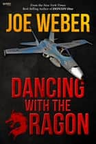 Dancing with the Dragon eBook by Joe Weber