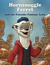 Hornsnoggle Ferret and the Pancake Fantasy Land ebook by Murray Dixon