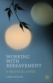 Working with Bereavement - A Practical Guide ebook by Janet Wilson