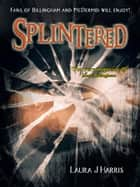 Splintered ebook by Laura J Harris