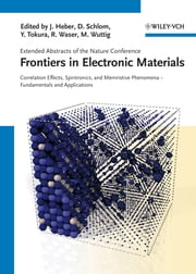 Frontiers of Electronic Materials - Correlation Effects, Spintronics, and Memristive Phenomena - Fundamentals and Application ebook by Darrell Schlom,Yoshinori Tokura,Rainer Waser,Matthias Wuttig,Jörg Heber