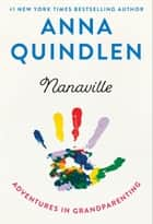 Nanaville - Adventures in Grandparenting ebook by Anna Quindlen