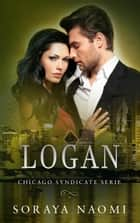 Logan - Chicago Syndicate serie, #5 ebook by Soraya Naomi